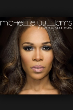 """Michelle Williams Drops """"If We Had Your Eyes"""" MusicVideo"""
