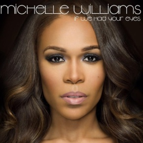 "Michelle Williams Drops ""If We Had Your Eyes"" Music Video"